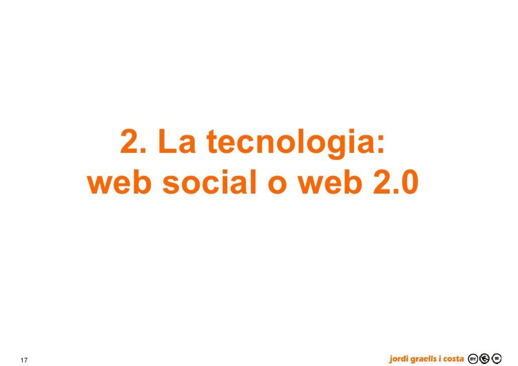 2. La tecnologia:      web social o web 2.0    17