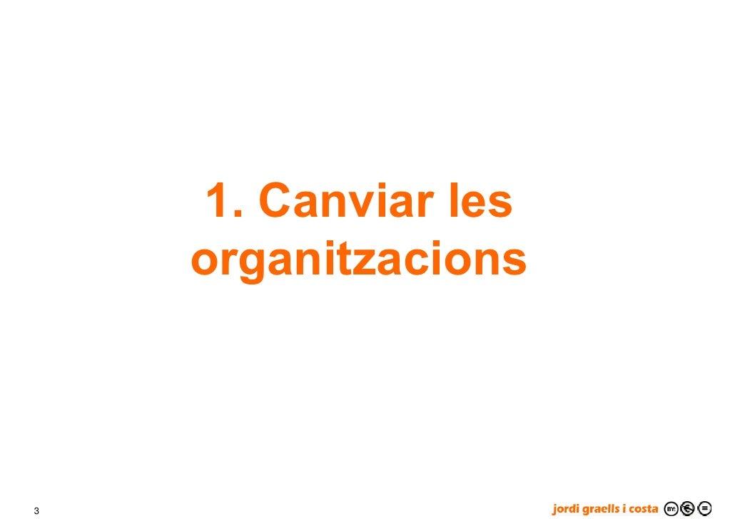 1. Canviar les     organitzacions    3