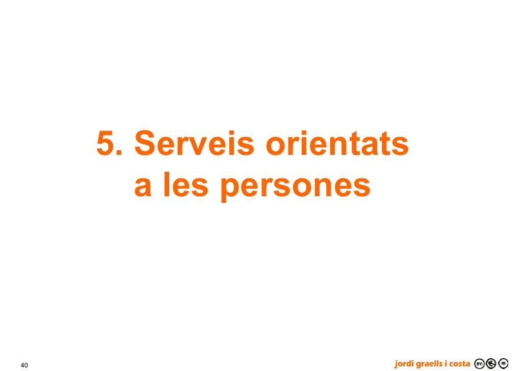 5. Serveis orientats         a les persones    40
