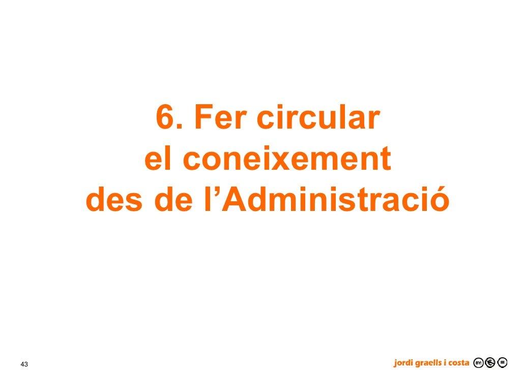 6. Fer circular         el coneixement      des de l'Administració    43