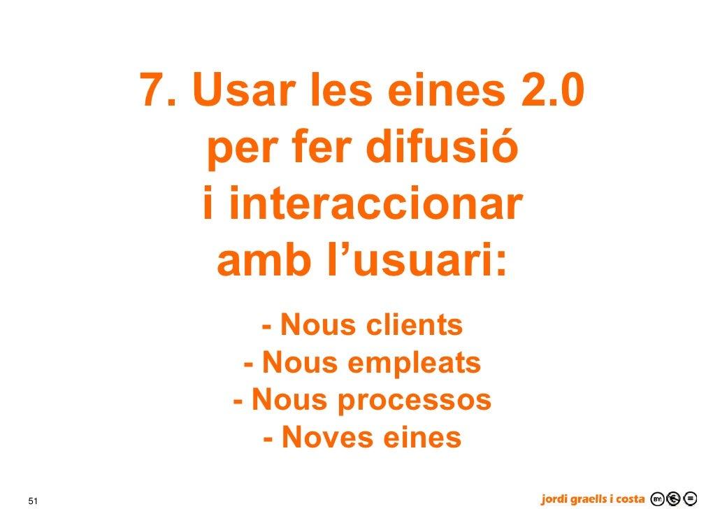 7. Usar les eines 2.0         per fer difusió         i interaccionar          amb l'usuari:             - Nous clients   ...