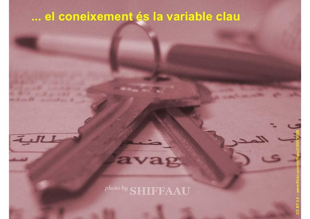 6                                                  ... el coneixement és la variable clau     CC BY 2.0 – www.flickr.com/s...