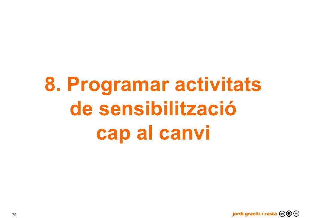 8. Programar activitats         de sensibilització            cap al canvi   79