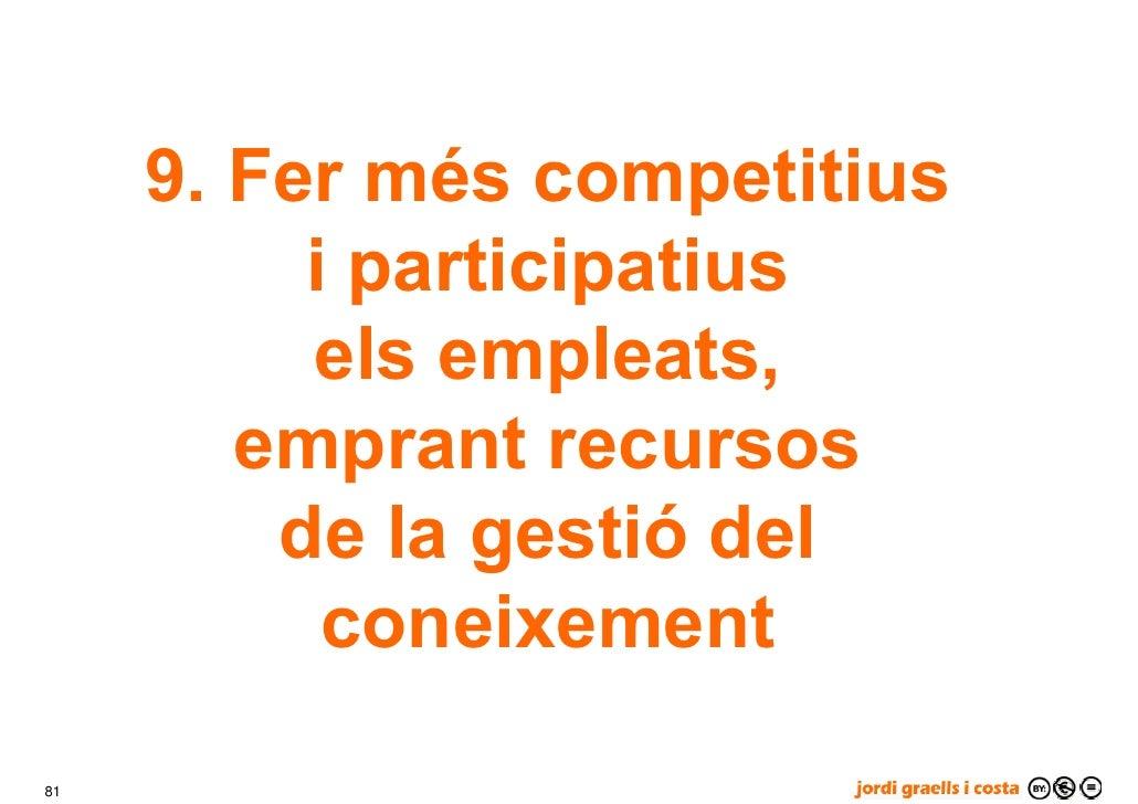 9. Fer més competitius           i participatius           els empleats,         emprant recursos          de la gestió de...
