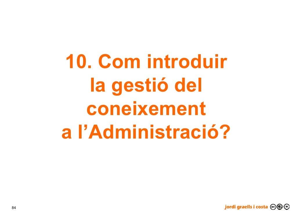 10. Com introduir          la gestió del          coneixement      a l'Administració?   84