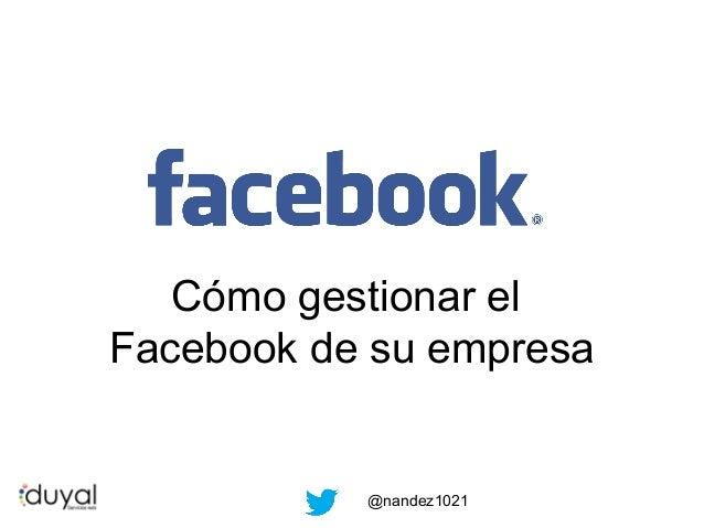 Cómo gestionar el Facebook de su empresa  @nandez1021