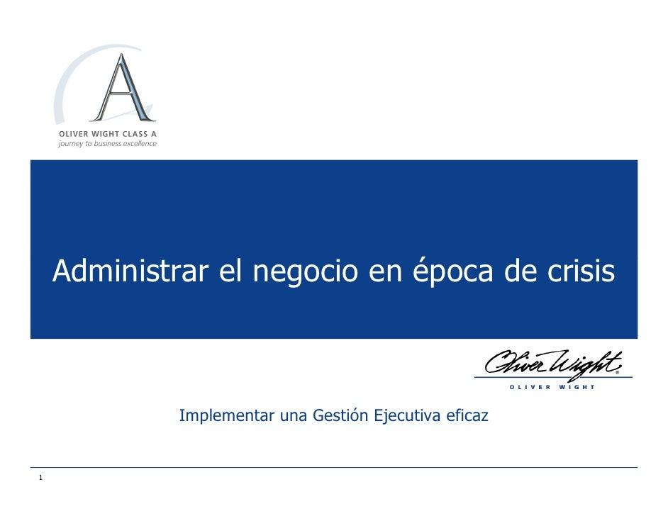 Administrar el negocio en época de crisis                 Implementar una Gestión Ejecutiva eficaz   1