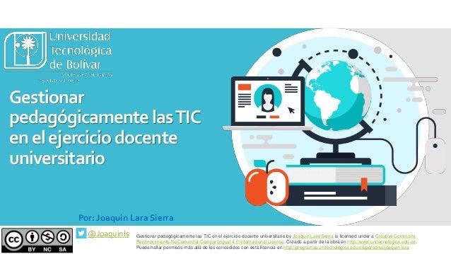 Gestionar pedagógicamente lasTIC en el ejercicio docente universitario @Joaquinls Gestionar pedagógicamente las TIC en el ...