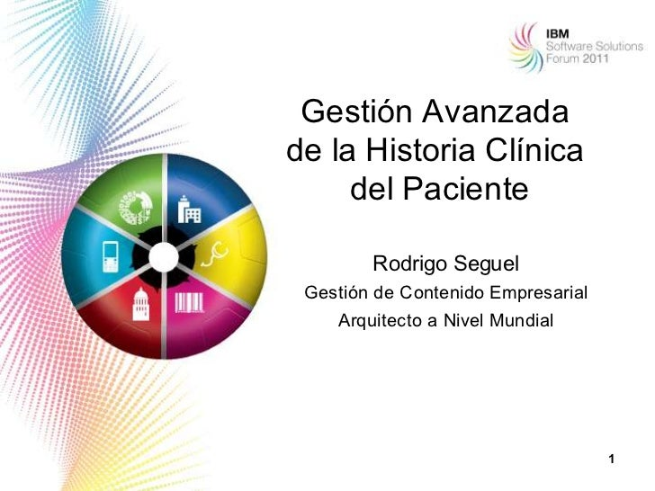 Gestión Avanzadade la Historia Clínica     del Paciente        Rodrigo Seguel Gestión de Contenido Empresarial    Arquitec...