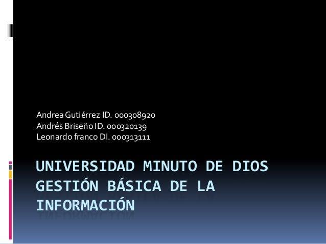 Andrea Gutiérrez ID. 000308920Andrés Briseño ID. 000320139Leonardo franco DI. 000313111UNIVERSIDAD MINUTO DE DIOSGESTIÓN B...