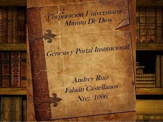 El        Sistema         UniversitarioUNIMINUTO inspirado en elEvangelio, la espiritualidad Eudista yla Obra Minuto de Di...