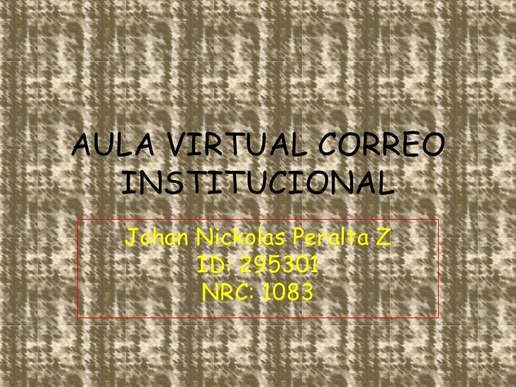 AULA VIRTUAL CORREO  INSTITUCIONAL  Johan Nickolas Peralta Z        ID: 295301        NRC: 1083
