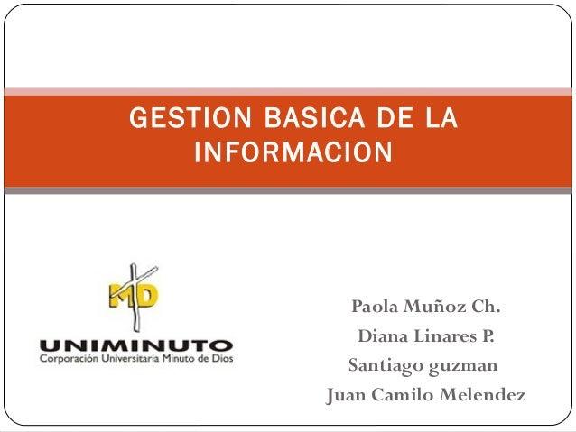 GESTION BASICA DE LA   INFORMACION               Paola Muñoz Ch.                Diana Linares P.              Santiago guz...