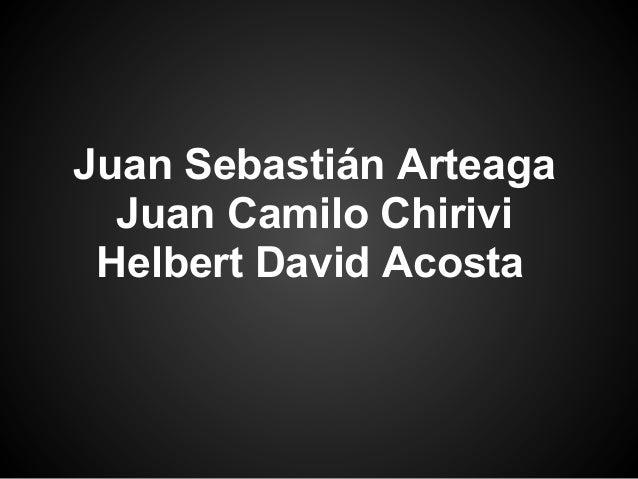 Juan Sebastián Arteaga Juan Camilo Chirivi Helbert David Acosta