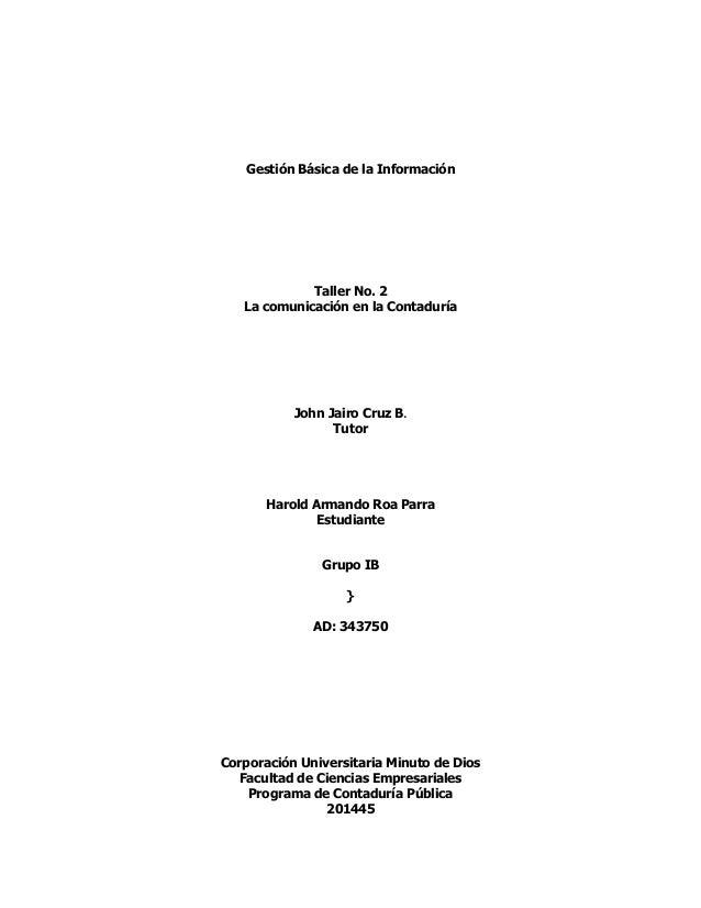 Gestión Básica de la Información Taller No. 2 La comunicación en la Contaduría John Jairo Cruz B. Tutor Harold Armando Roa...