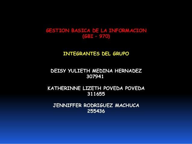 GESTION BASICA DE LA INFORMACION           (GBI – 970)     INTEGRANTES DEL GRUPO DEISY YULIETH MEDINA HERNADEZ            ...
