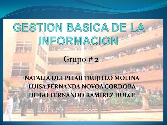 Grupo # 2 •NATALIA DEL PILAR TRUJILLO MOLINA •LUISA FERNANDA NOVOA CORDOBA •DIEGO FERNANDO RAMIREZ DULCE