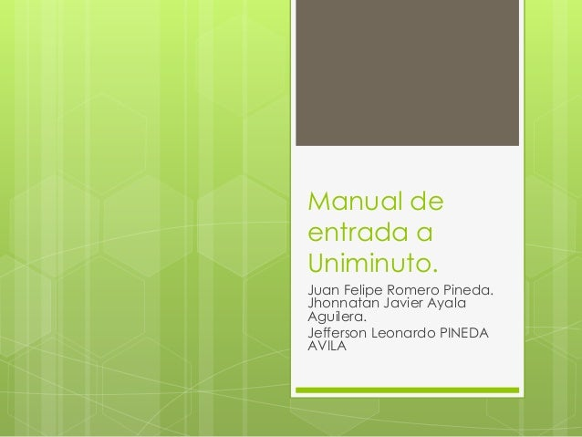 Manual deentrada aUniminuto.Juan Felipe Romero Pineda.Jhonnatan Javier AyalaAguilera.Jefferson Leonardo PINEDAAVILA