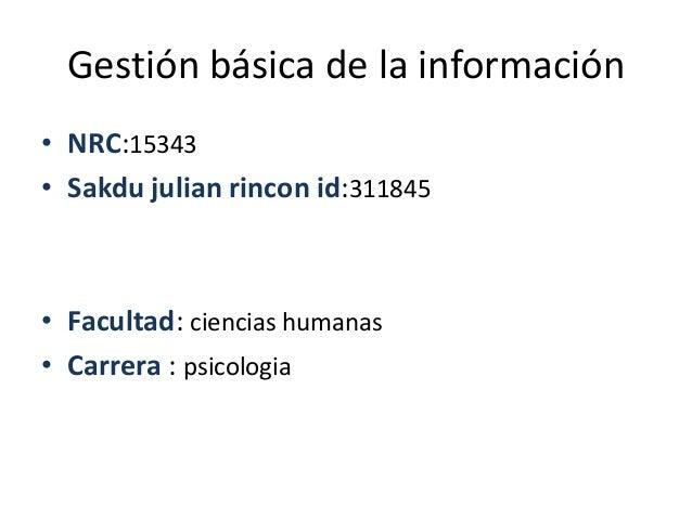 Gestión básica de la información• NRC:15343• Sakdu julian rincon id:311845• Facultad: ciencias humanas• Carrera : psicologia