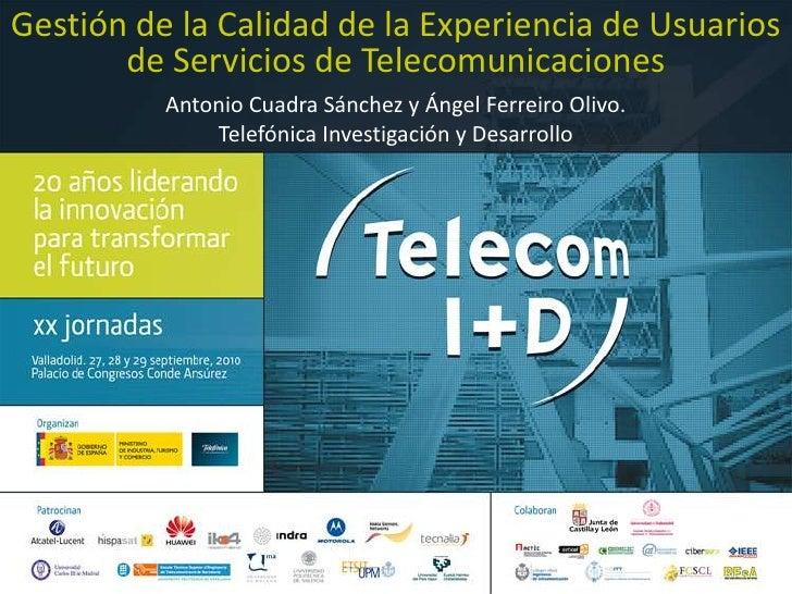 Gestión de la Calidad de la Experiencia de Usuarios de Servicios de Telecomunicaciones<br />Antonio Cuadra Sánchez y Ángel...