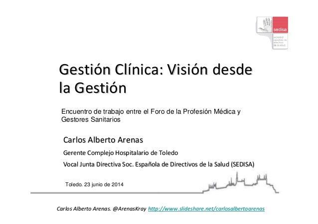 GestiGestióón Cln Clíínica: Visinica: Visióón desden desde la Gestila Gestióónn Carlos Alberto ArenasCarlos Alberto Arenas...