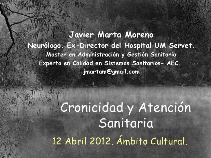 Javier Marta MorenoNeurólogo. Ex-Director del Hospital UM Servet.     Master en Administración y Gestión Sanitaria   Exper...
