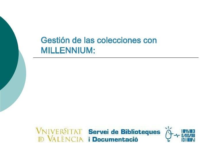 Gestión de las colecciones con MILLENNIUM:<br />