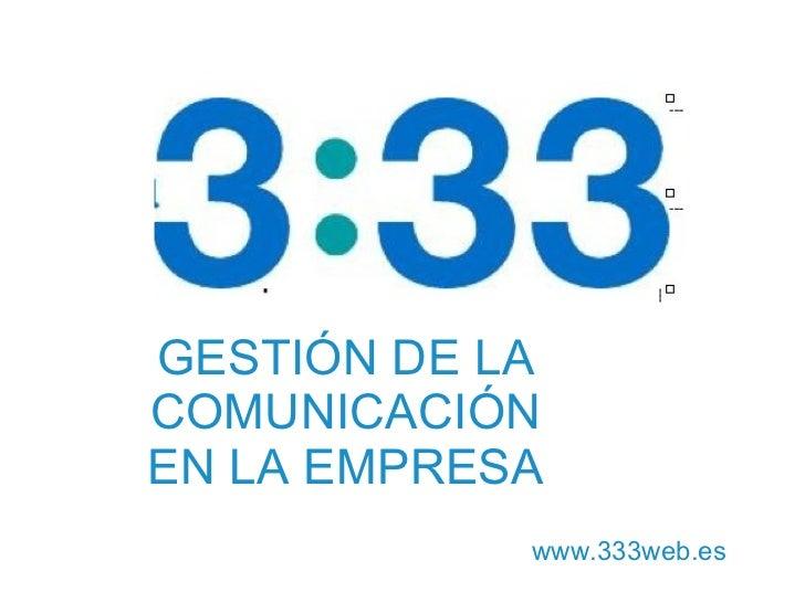 GESTI ÓN DE LA COMUNICACIÓN EN LA EMPRESA www.333web.es