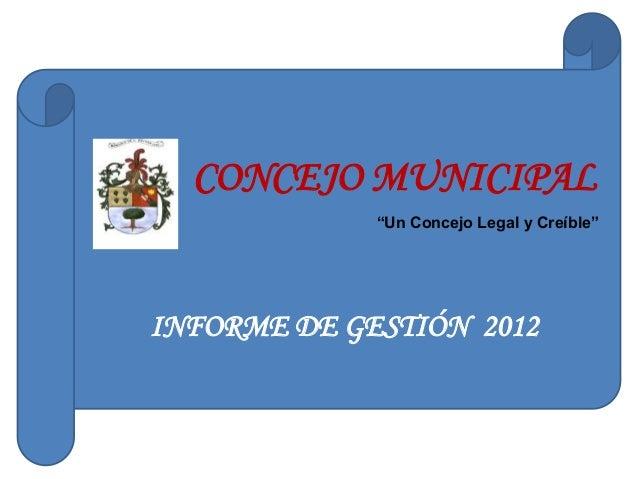"""CONCEJO MUNICIPAL             """"Un Concejo Legal y Creíble""""INFORME DE GESTIÓN 2012"""