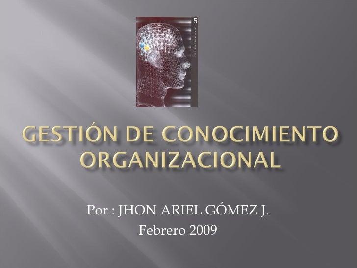 Por : JHON ARIEL GÓMEZ J. Febrero 2009