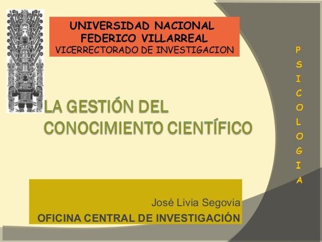 UNIVERSIDAD NACIONAL      FEDERICO VILLARREAL   VICERRECTORADO DE INVESTIGACION                  José Livia SegoviaOFICINA...