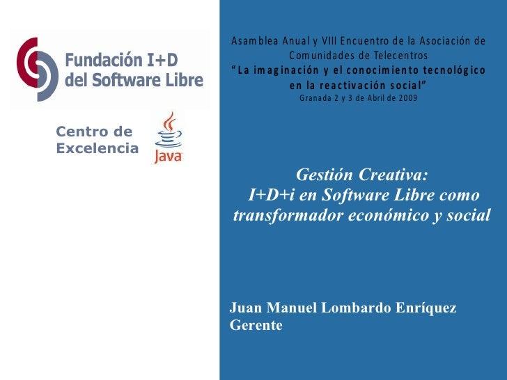 Centro de Excelencia Juan Manuel Lombardo Enríquez Gerente Gestión Creativa:  I+D+i en Software Libre como transformador e...