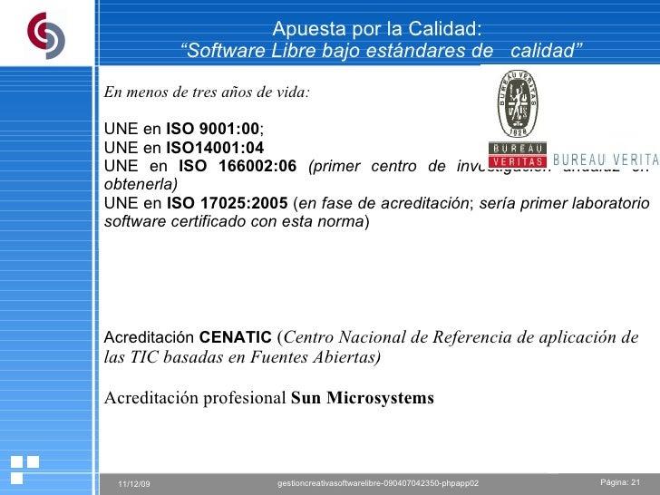 """Apuesta por la Calidad:  """"Software Libre bajo estándares de  calidad"""" En menos de tres años de vida:   UNE en  ISO 9001:00..."""