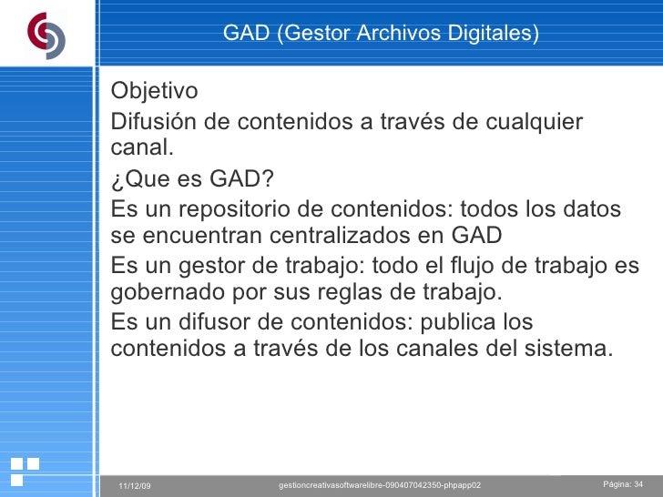 GAD (Gestor Archivos Digitales) Objetivo Difusión de contenidos a través de cualquier canal. ¿Que es GAD?  Es un repositor...