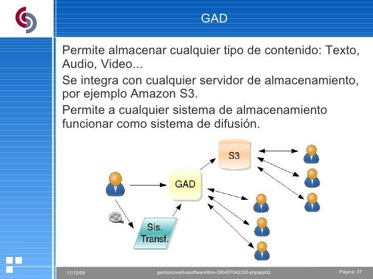 GAD Permite almacenar cualquier tipo de contenido: Texto, Audio, Video... Se integra con cualquier servidor de almacenamie...
