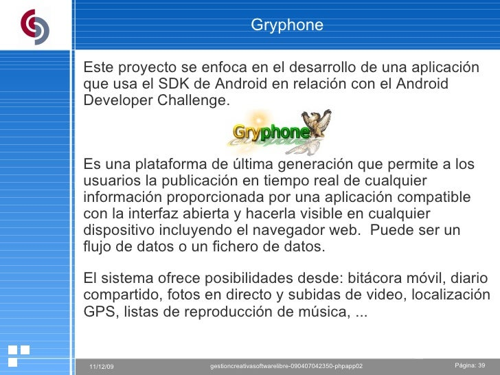 Gryphone Este proyecto se enfoca en el desarrollo de una aplicación que usa el SDK de Android en relación con el Android D...