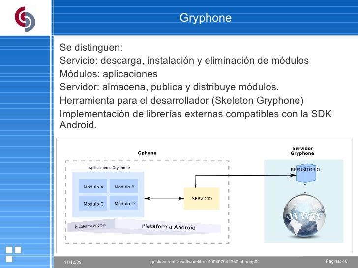 Gryphone Se distinguen:  Servicio: descarga, instalación y eliminación de módulos Módulos: aplicaciones Servidor: almacena...