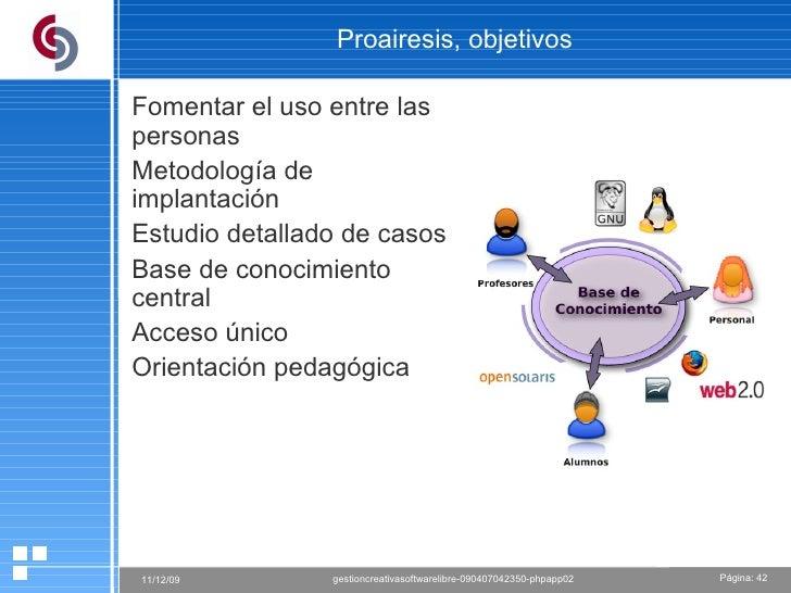 Proairesis, objetivos Fomentar el uso entre las personas Metodología de implantación Estudio detallado de casos Base de co...