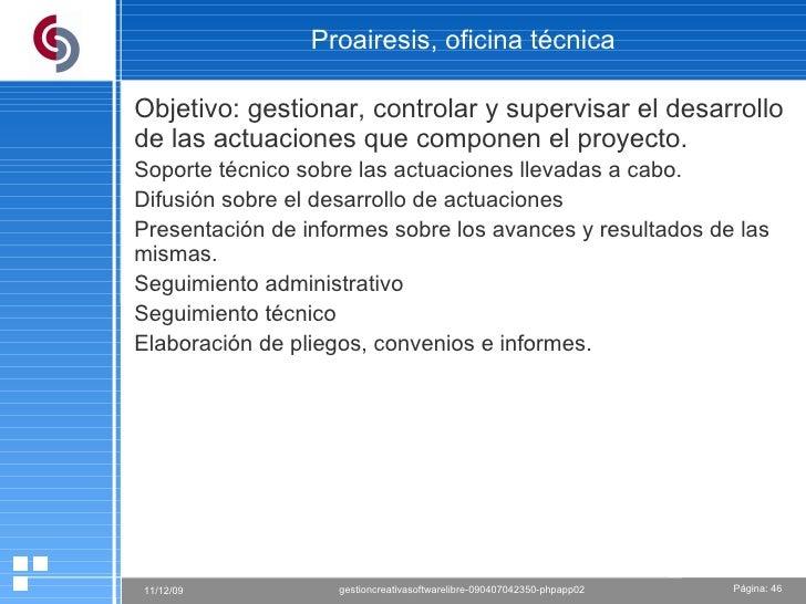Proairesis, oficina técnica Objetivo: gestionar, controlar y supervisar el desarrollo de las actuaciones que componen el p...