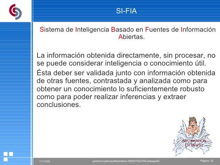 SI-FIA S istema de  I nteligencia  B asado en  F uentes de  I nformación  A biertas. La  información obtenida directamente...