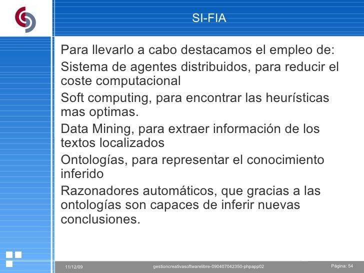 SI-FIA Para llevarlo a cabo destacamos el empleo de: Sistema de agentes distribuidos, para reducir el coste computacional ...