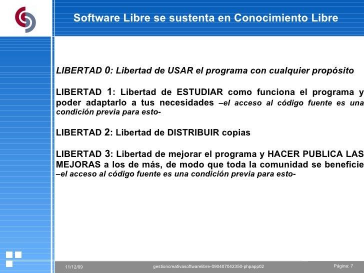 Software Libre  se sustenta en   Conocimiento Libre LIBERTAD  0 : Libertad de USAR el programa con cualquier propósito LIB...