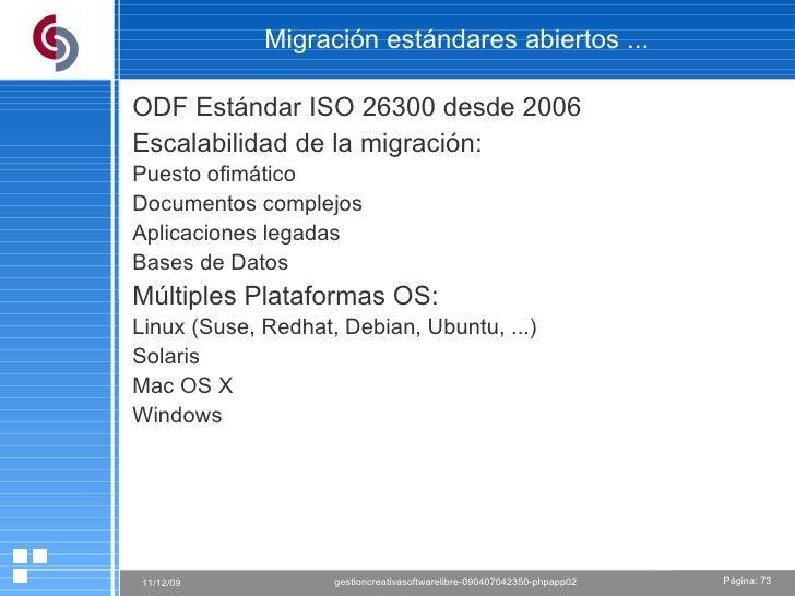 Migración estándares abiertos ... ODF Estándar ISO 26300 desde 2006 Escalabilidad de la migración: Puesto ofimático Docume...