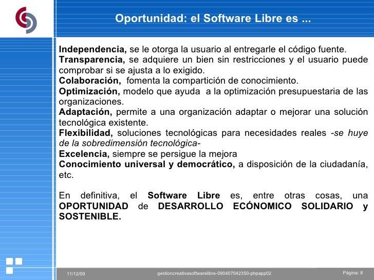 Oportunidad: el Software Libre es ... Independencia,  se le otorga la usuario al entregarle el código fuente. Transparenci...
