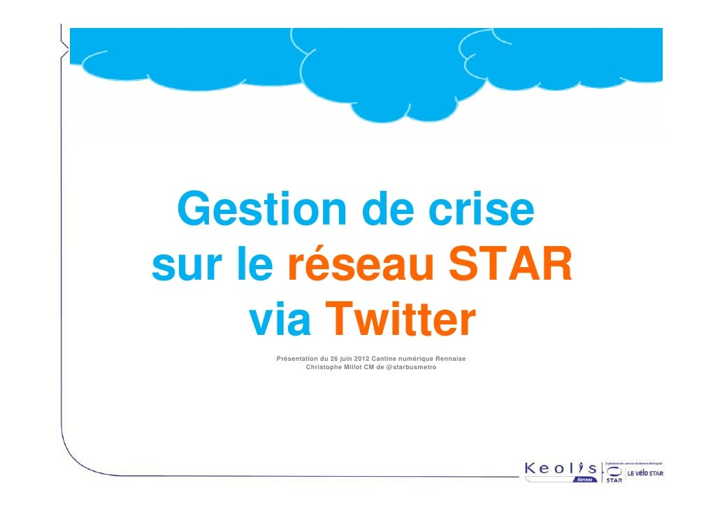 Gestion de crisesur le réseau STAR     via Twitter     Présentation du 26 juin 2012 Cantine numérique Rennaise            ...