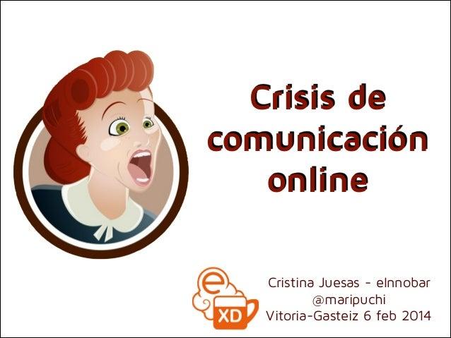 Crisis de comunicación online Cristina Juesas - eInnobar @maripuchi Vitoria-Gasteiz 6 feb 2014