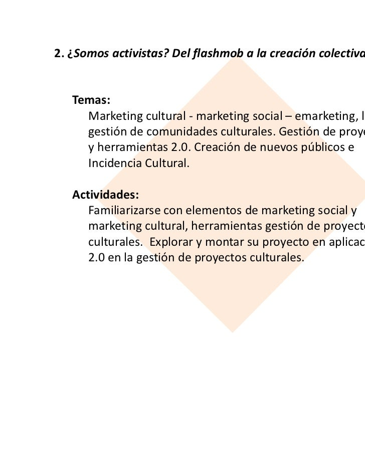 2. ¿Somos activistas? Del flashmob a la creación colectiva   Temas:     Marketing cultural - marketing social – emarketing...