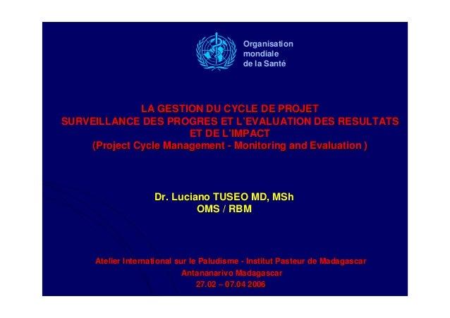 LA GESTION DU CYCLE DE PROJETLA GESTION DU CYCLE DE PROJETSURVEILLANCE DES PROGRES ET LSURVEILLANCE DES PROGRES ET L''EVAL...
