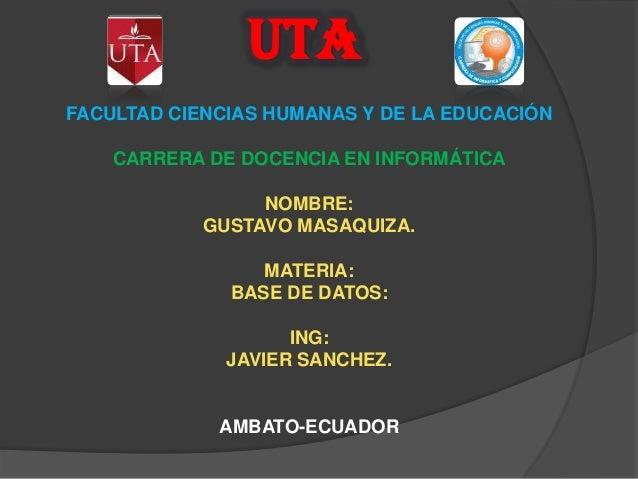 UTAFACULTAD CIENCIAS HUMANAS Y DE LA EDUCACIÓN    CARRERA DE DOCENCIA EN INFORMÁTICA                 NOMBRE:            GU...