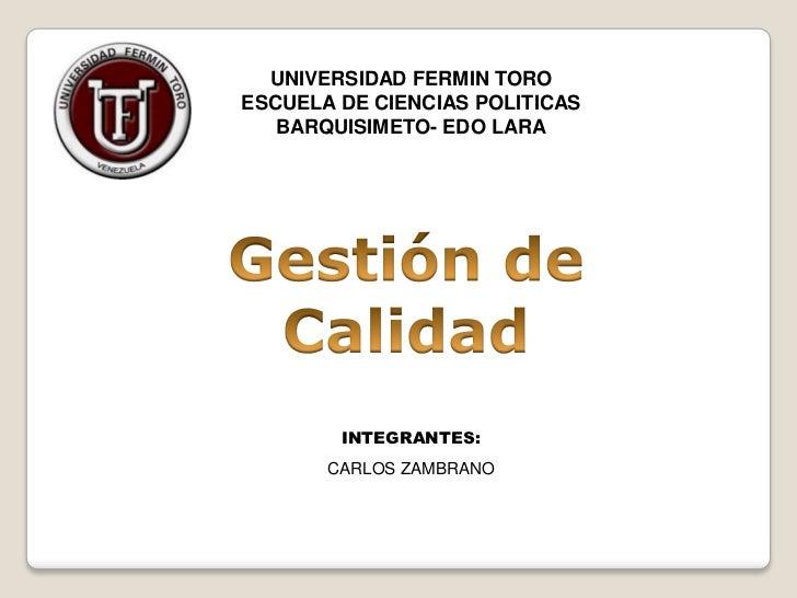 UNIVERSIDAD FERMIN TOROESCUELA DE CIENCIAS POLITICAS   BARQUISIMETO- EDO LARA        INTEGRANTES:       CARLOS ZAMBRANO